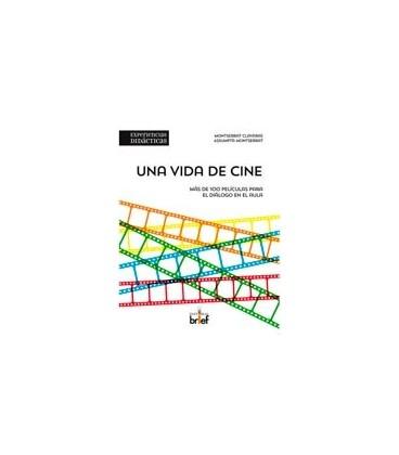UNA VIDA DE CINE (MAS DE 100 PELICULAS PARA EL DIALOGO EN EL AULA)