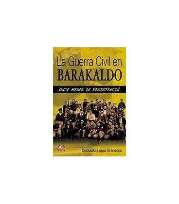 GUERRA CIVIL EN BARAKALDO ONCE MESES DE RESISTENCIA