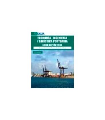 ECONOMIA INGENIERIA Y LOGISTICA PORTUARIA LIBRO DE PRACTICAS 4ED