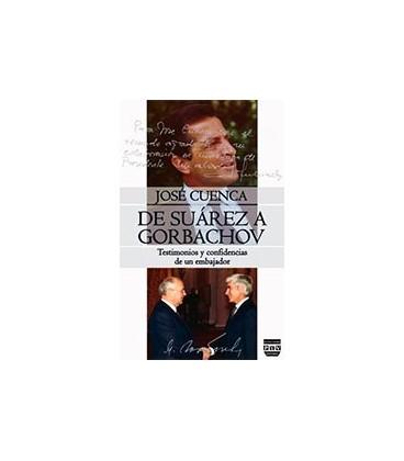 DE SUAREZ A GORBACHOV (TESTIMONIOS Y CONFIDENCIAS DE UN EMBAJADOR)