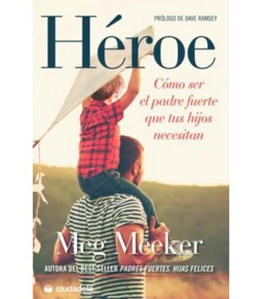 HEROE (COMO SER EL PADRE FUERTE QUE TUS HIJOS NECESITAN)