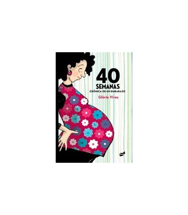 40 SEMANAS (CRONICA DE UN EMBARAZO)