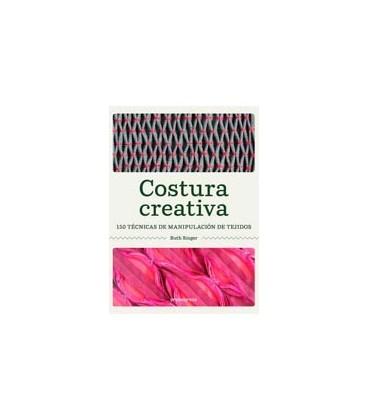 COSTURA CREATIVA (150 TECNICAS DE MANIPULACION DE TEJIDOS)