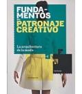 FUNDAMENTOS DEL PATRONAJE CREATIVO LA ARQUITECTURA DE LA MODA