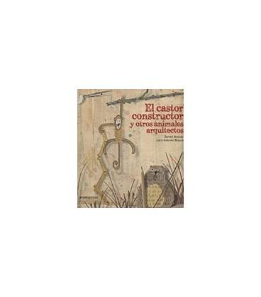 CASTOR CONSTRUCTOR Y OTROS ANIMALES ARQUITECTOS