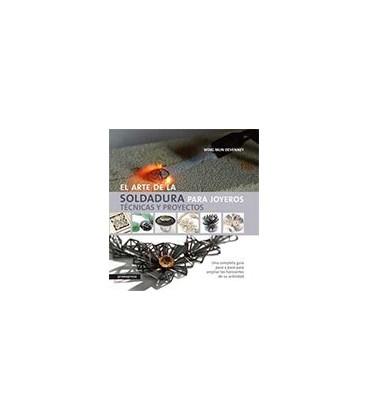 ARTE DE LA SOLDADURA PARA JOYEROS (TECNICAS Y PROYECTOS)