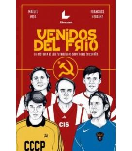 VENIDOS DEL FRIO.LA HISTORIA DE LOS FUTBOLISTAS SOVIETICOS EN ESPAÑA